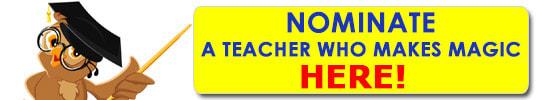 Nominate A TEACHER WHO MAKES MAGIC